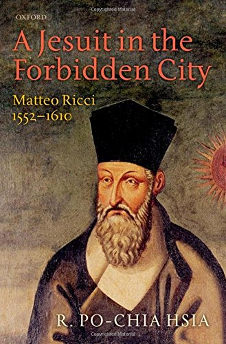 A Jesuit in the Forbidden City: Matteo Ricci 1552-1610