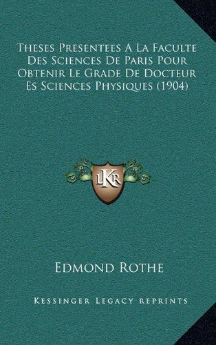 Theses Presentees a la Faculte Des Sciences de Paris Pour Obtenir Le Grade de Docteur Es Sciences Physiques (1904)