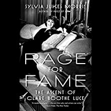 Rage for Fame: The Ascent of Clare Boothe Luce (       UNABRIDGED) by Sylvia Jukes Morris Narrated by Elisabeth Rodgers
