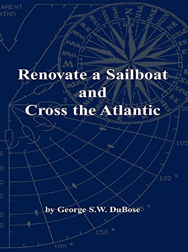 George S.W. DuBose - Renovate a Sailboat and Cross the Atlantic