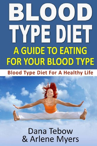 Blood Type Diet : A Guide To Eating For Your Blood Type: Blood Type Diet For A Healthy Life