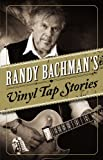 Randy Bachman's Vinyl Tap Stories