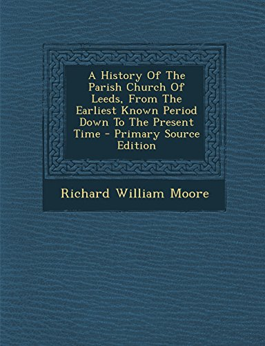 A History Of The Parish Church Of Leeds, From The Earliest Known Period Down To The Present Time