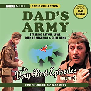 Dad's Army: The Very Best Episodes, Volume 3 (Unabridged) | [BBC Audiobooks]