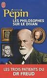 echange, troc Charles Pépin - Les philosophes sur le divan : Les trois patients du Dr Freud