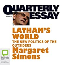 Quarterly Essay 15: Latham's World: The New Politics of the Outsiders (       UNABRIDGED) by Margaret Simons Narrated by Margaret Simons