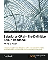 Salesforce CRM - The Definitive Admin Handbook, 3rd Edition