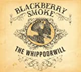 Blackberry Smoke The Whippoorwill by Blackberry Smoke (2012) Audio CD