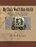 My Clock Won?t Run 4th Ed: Step by Step. No Prior Experience Required