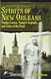Spirits of New Orleans: Voodoo Curses, Vampire Legends and Cities of the Dead (Americas Haunted Road Trip)