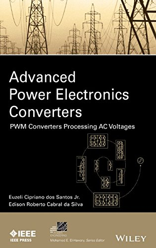 Advanced Power Electronics Converters: Pwm Converters Processing Ac Voltages (Ieee Press Series On Power Engineering)