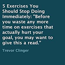 5 Exercises You Should Stop Doing Immediately (       UNABRIDGED) by Trevor Clinger Narrated by Michael Pauley