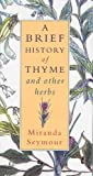 A Brief History of Thyme: And Other Herbs
