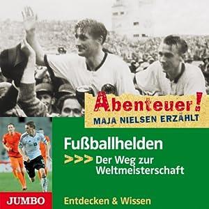 Fußballhelden: Der Weg zur Weltmeisterschaft (Abenteuer! Maja Nielsen erzählt) Hörbuch