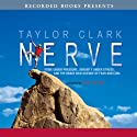Nerve: Poise Under Pressure, Serenity Under Stress, and the Brave New Science of Fear and Cool (       UNABRIDGED) by Taylor Clark Narrated by Rich Orlow