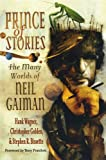 Prince of Stories: The Many Worlds of Neil Gaiman (0312373724) by Golden, Christopher