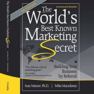 The World's Best Known Marketing Secret: Building Your Business with Word-of-Mouth Marketing | [Ivan R. Misner, Mike Macedonio]