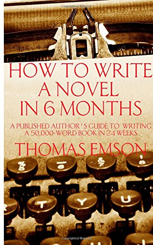 How To Write A Novel In 6 Months: A published author's guide to writing a 50,000-word book in 24 weeks