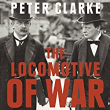 The Locomotive of War | Livre audio Auteur(s) : Peter Clarke Narrateur(s) : Jeremy Clyde