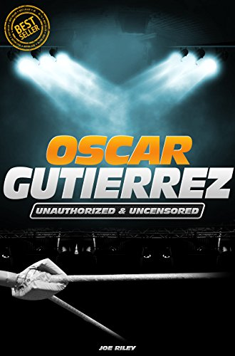 Joe Riley - Oscar Gutierrez - Wrestling Unauthorized & Uncensored (All Ages Deluxe Edition with Videos)