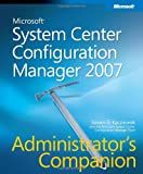 Steven Kaczmarek Microsoft System Center Configuration Manager 2007 Administrator's Companion Book/CD Package (PRO-Administrators Companion)