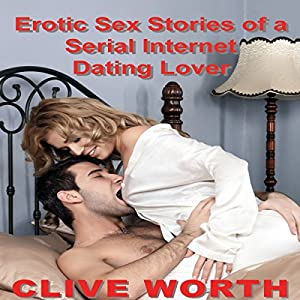 Erotic Sex Stories of a Serial Internet Dating Lover Audiobook