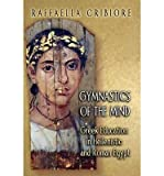 img - for [(Gymnastics of the Mind: Greek Education in Hellenistic and Roman Egypt)] [Author: Raffaella Cribiore] published on (February, 2005) book / textbook / text book