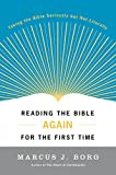 Reading the Bible Again for the First Time: Taking the Bible Seriously but Not Literally