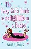 Anita Naik The Lazy Girl's Guide To The High Life On A Budget