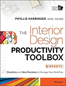 The Interior Design Productivity Toolbox: Checklists and Best Practices to Manage Your Workflow by John Wiley & Sons