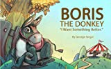 Boris the Donkey - I Want Something Better (Life Lessons Ages 4-8)