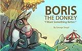 Boris the Donkey - I Want Something Better (Life Lessons Ages 4-8)