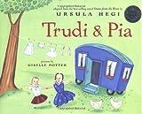 Trudi & Pia (Anne Schwartz Books) (0689846835) by Hegi, Ursula