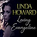 Loving Evangeline: Patterson-Cannon Family, Book 2 Audiobook by Linda Howard Narrated by Lesa Lockford