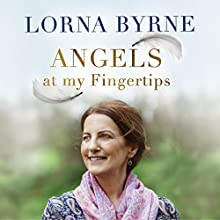 Angels at My Fingertips: The Sequel to Angels in My Hair: How angels and our loved ones help guide us Audiobook by Lorna Byrne Narrated by Aoife McMahon