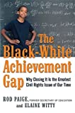 img - for The Black-White Achievement Gap: Why Closing It Is the Greatest Civil Rights Issue of Our Time   [BLACK WHITE ACHIEVEMENT GAP] [Hardcover] book / textbook / text book