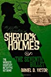 Daniel D. Victor The Further Adventures of Sherlock Holmes: Seventh Bullet