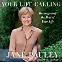 Your Life Calling: Reimagining the Rest of Your Life (       UNABRIDGED) by Jane Pauley Narrated by Jane Pauley