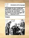 echange, troc Voltaire - L'Evangile Du Jour Contenant Rflexions Philosophiques Sur La Marche de Nos Ides. ... Les Adorateurs Ou Les Louanges de Dieu. ..