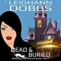 Dead and Buried: Blackmoore Sisters Cozy Mystery Series, Volume 2 (       UNABRIDGED) by Leighann Dobbs Narrated by Hollis McCarthy