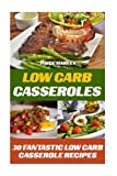 Low Carb Casseroles: 30 Fantastic Low Carb Casserole Recipes