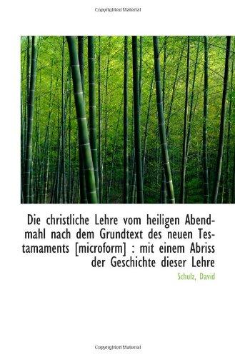 Die Christliche Lehre Vom Heiligen Abendmahl Nach Dem Grundtext Des Neuen Testamaments [Microform] : (German Edition)