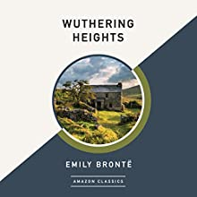 Wuthering Heights (AmazonClassics Edition) Audiobook by Emily Brontë Narrated by Michael Page, Laural Merlington
