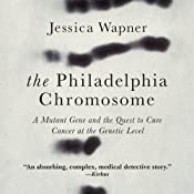 The Philadelphia Chromosome: A Mutant Gene and the Quest to Cure Cancer at the Genetic Level | [Jessica Wapner]