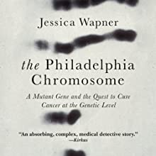 The Philadelphia Chromosome: A Mutant Gene and the Quest to Cure Cancer at the Genetic Level Audiobook by Jessica Wapner Narrated by Heather Henderson