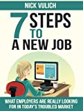 7 Steps To A New Job: What employers are really looking for in todays troubled economy