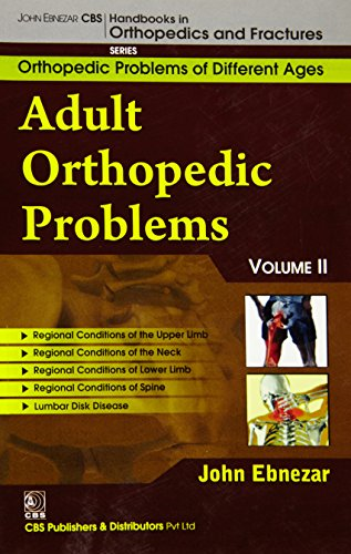 John Ebnezar CBS Handbooks in Orthopedics and Factures: Orthopedic Problems of Different Ages: Adults Orthopedic Problems Volume II