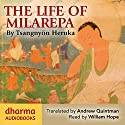 The Life of Milarepa: The Classic Biography of the Eleventh-Century Yogin and Poet - One of the Most Renowned Spiritual Figures in Tibetan Buddhist History Hörbuch von Tsangnyön Heruka Gesprochen von: William Hope