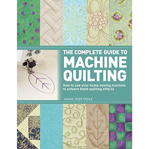 Download The Complete Guide to Machine Quilting: How to Use Your Home Sewing Machine to Achieve Hand-Quilting Effects