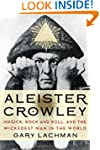 Aleister Crowley: Magick, Rock and Ro...